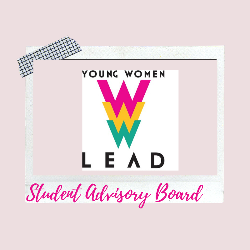 Graphic links to video of the Young Women LEAD Student Advisory Board members who shared their stories and insights to empower other high school girls across the country.